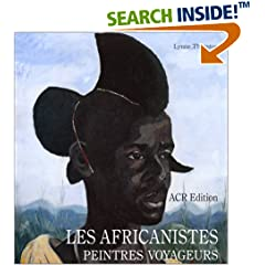 Les Africanistes: Peintres Voyageurs 1860-1960