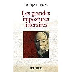 Les grandes impostures littéraires : Canulars, escroqueries, supercheries et autres mystifications