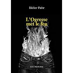 L'ogresse met le feu de Fohr, Didier
