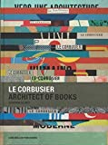 Le Corbusier, Architect of Books By Le Corbusier