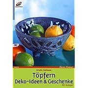 Töpfern. Deko-Ideen & Geschenke. Mit Vorlagen