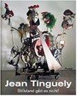 Jean Tinguely. Stillstand gibt es nicht!