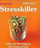 Stresskiller. Säfte zur Beruhigung und Entspannung