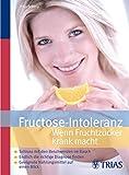 Buch: Fructose-Intoleranz: Wenn Fruchtzucker krank macht!