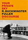 Your Private Sky: R Buckminster Fuller: Discourse By Claude Lichtenstein