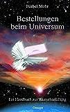 Bestellungen beim Universum. Ein Handbuch zur Wunscherfüllung