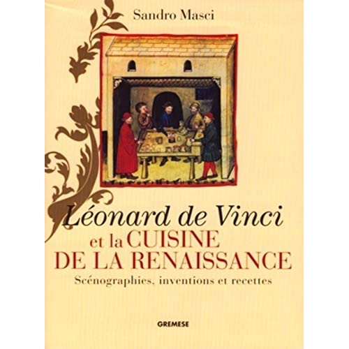 Léonard de Vinci et la cuisine de la Renaissance : Scénographies, inventions et recettes