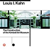 Louis I. Kahn: Construction of the Kimbell Art Museum By
