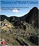 Treasury of World Culture : Archaeological Sites  and Urban Centers UNESCO World Heritage (UNESCO World Heritage)