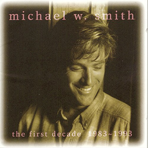 Michael W. Smith - The First Decade: 1983-1993 - Zortam Music
