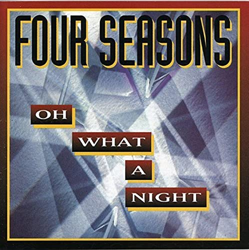FOUR SEASONS - Oh What a Night - Zortam Music