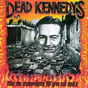 Dead Kennedys - Give Me Convenience or Give Me Death - Zortam Music