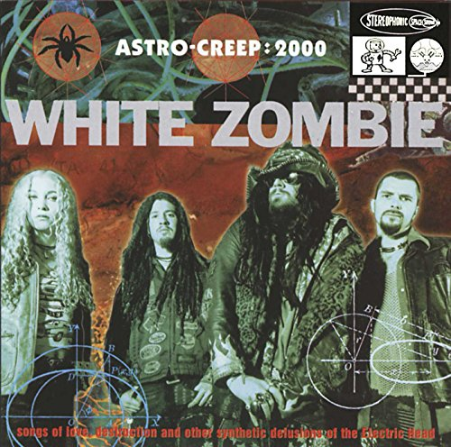 White Zombie - Astro Creep: 2000 -- Songs of Love, Destruction, and Other Synthetic Delusions of the Electric Head - Zortam Music