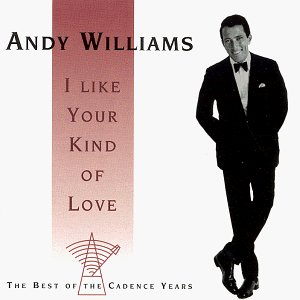 Andy Williams - I Like Your Kind of Love: The Best of the Cadence Years - Zortam Music