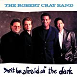 Dont Be Afraid Of The Dark - Robert Cray