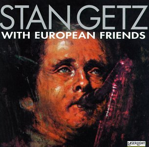 Stan Getz with European Friends