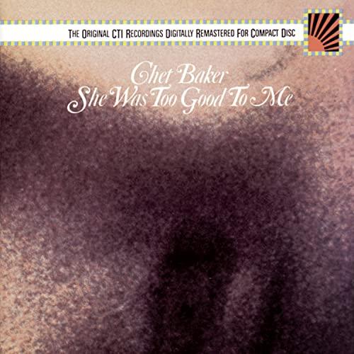 Chet Baker - She Was Too Good to Me - Zortam Music