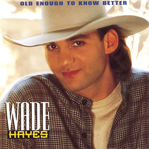 Wade Hayes - Old Enough To Know Better [us Import] - Zortam Music