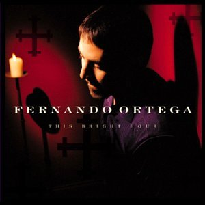 Fernando Ortega - This Bright Hour - Zortam Music