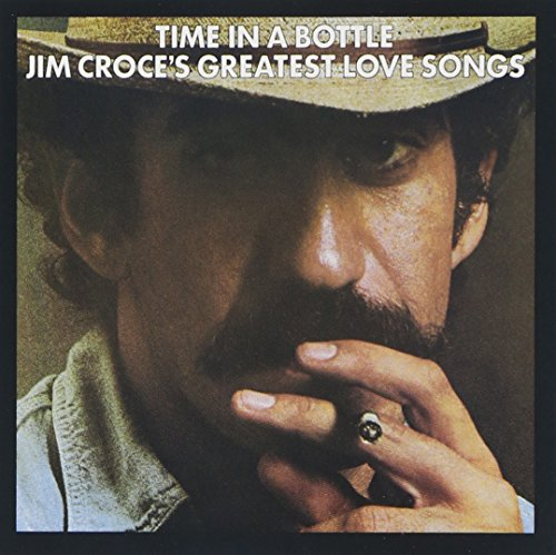 Time in a Bottle: Jim Croce's Greatest Love Songs