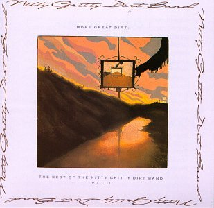 NITTY GRITTY DIRT BAND - More Great Dirt: The Best Of The Nitty Gritty Dirt Band Vol.2 - Zortam Music