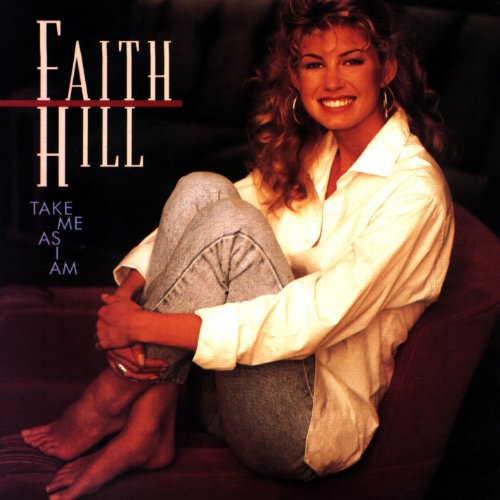 Faith Hill - Take Me As I Am Lyrics - Zortam Music