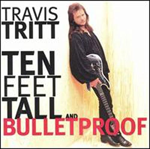 TRAVIS TRITT - Ten Feet Tall And Bulletproof - Zortam Music