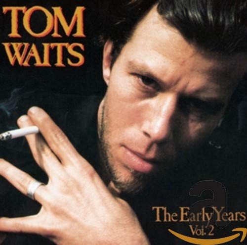 Tom Waits - The Early Years (Vol 2) (1993) - Zortam Music
