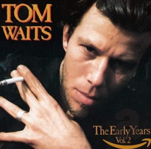 Tom Waits - The Early Years (Vol 2) (1993) - Zortam Music