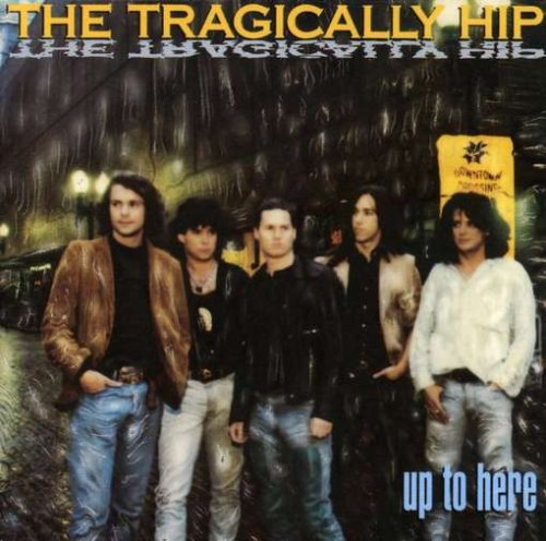 The Tragically Hip - Up to Here - Zortam Music