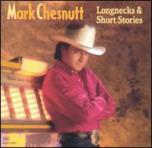 MARK CHESNUTT - Longnecks & Short Stories - Zortam Music