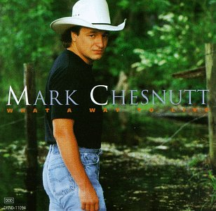MARK CHESNUTT - What a Way to Live - Zortam Music