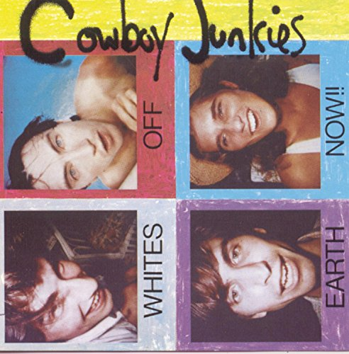 Cowboy Junkies - Whites Off Earth Now!! - Zortam Music