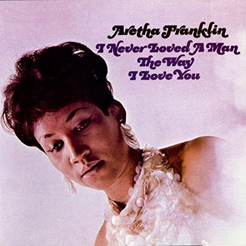 Aretha Franklin - I Never Loved a Man the Way I Loved You - Zortam Music