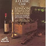 album art to A Classic Case: The London Symphony Orchestra Plays the Music of Jethro Tull (feat. Ian Anderson)