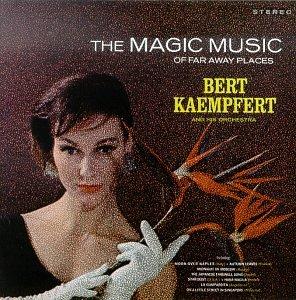 Bert Kaempfert - The Magic Music of Far Away Places - Zortam Music