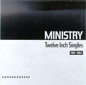 Ministry - Twelve Inch Singles (1981-1984) - Zortam Music