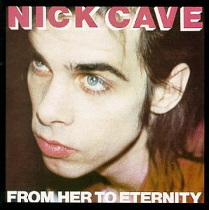 Nick Cave & The Bad Seeds - From Her to Eternity - Zortam Music