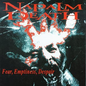 Napalm Death - Fear, Emptiness, Despair - Zortam Music