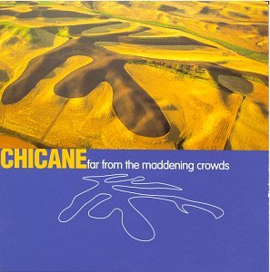 Chicane - Far from the Maddening Crowds - Zortam Music