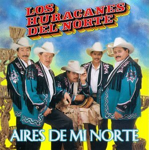 Los Huracanes Del Norte - Aires De Mi Norte - Zortam Music