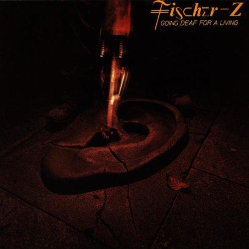 Fischer Z - Going Deaf for a Living - Zortam Music