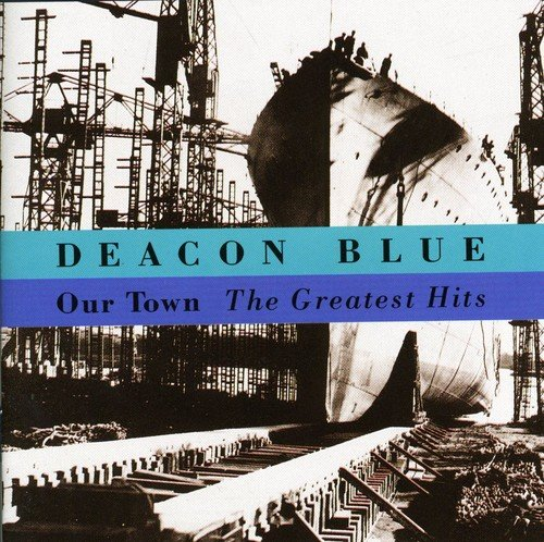 Deacon Blue - Our Town: Greatest Hits - Zortam Music