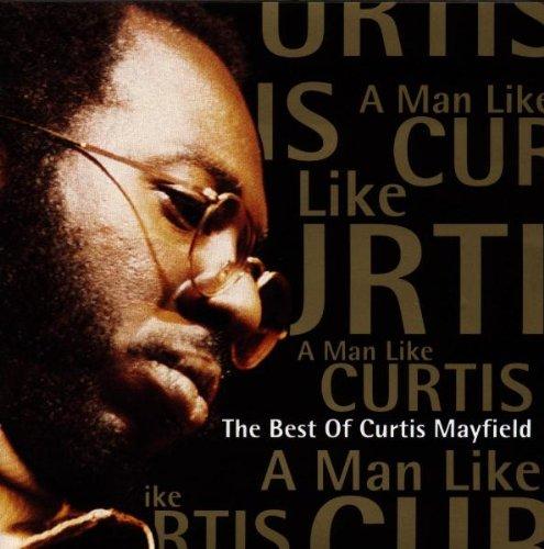 Curtis Mayfield - A Man Like Curtis - The Best - Zortam Music