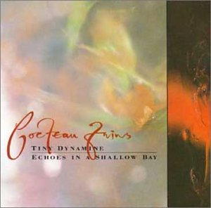 Cocteau Twins - Tiny Dynamine / Echoes In A Shallow Bay - Zortam Music