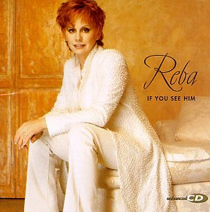 Reba McEntire - If You See Him - Zortam Music