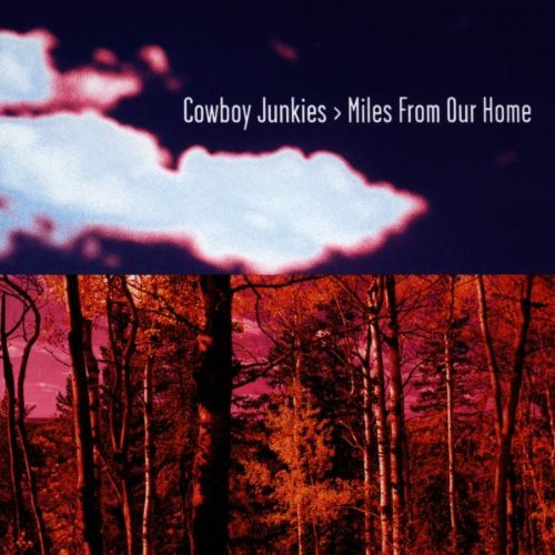 Cowboy Junkies - Miles from Our Home [Clean] - Zortam Music