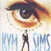 Kym Sims - Too Blind to See It - Zortam Music