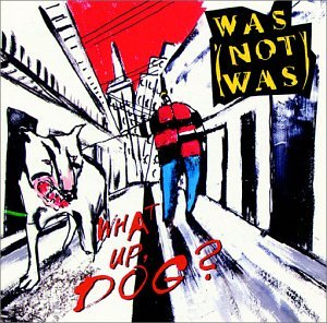 Was (not Was) - What up, Dog_ - Zortam Music