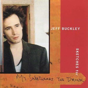 Jeff Buckley - Sketches for My Sweetheart the Drunk Disc 1 - Zortam Music
